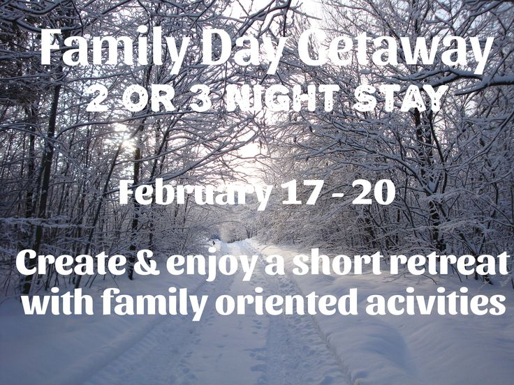 Family Day Getaway - 2 or 3 Night Stay February 17 - 20, 2017