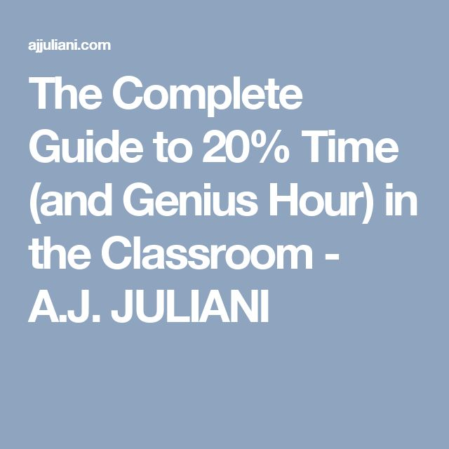 The Complete Guide to 20% Time (and Genius Hour) in the Classroom - A.J. JULIANI