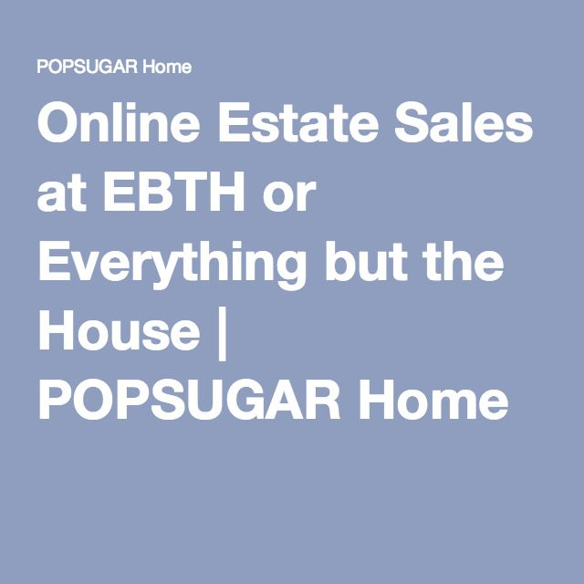 Online Estate Sales at EBTH or Everything but the House | POPSUGAR Home