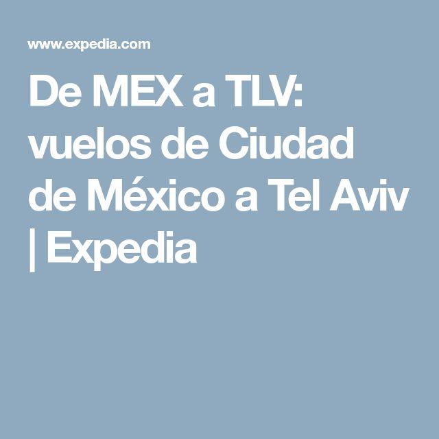 De MEX a TLV: vuelos de Ciudad de México a Tel Aviv | Expedia