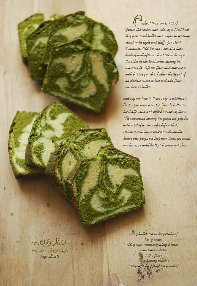 Matcha (Green Tea) Pound Cake - Website is in a foreign language, but the picture has the recipe in English.