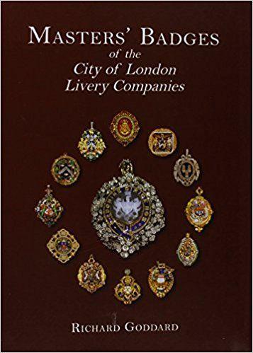 Masters' Badges of the City of London Livery Companies: Amazon.co.uk: Richard Goddard: 9781860777271: Books
