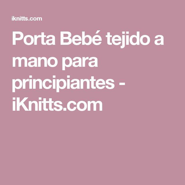 Porta Bebé tejido a mano para principiantes - iKnitts.com