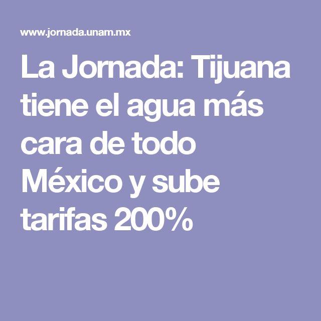 La Jornada: Tijuana tiene el agua más cara de todo México y sube tarifas 200%