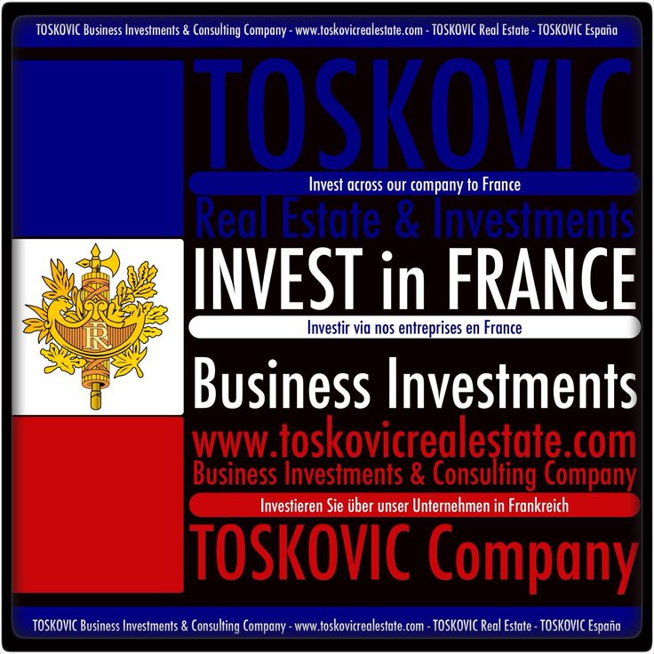 """""""TOSKOVIC Real Estate Business Investments & Consulting Company"""" www.toskovicrealestate.com  """"INVEST in FRANCE""""  Invest across our company to France! Investieren Sie über unser Unternehmen in Frankreich! Инвестирование через наши компании в Франция! Investir via nos entreprises en France!  """"INVEST in FRANCE""""  """"TOSKOVIC Real Estate Business Investments & Consulting Company"""" www.toskovicrealestate.com"""