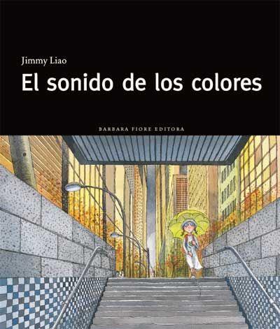 """""""El sonido de los colores"""". Jimmy Liao [Libros para agradar y regalar] Cuenta la historia de una niña que de pronto no ve. Se siente ciega. Ha perdido a su ángel guardián, que se despidió de ella. A partir de ese momento ella intenta cavilar entre sus pasos. En su soledad, ella construye un modelo diferente de percepciones donde la imaginación no tiene límites. Ahí empieza un viaje de sueños por un mundo subterráneo acompañada de la naturaleza y los animales."""