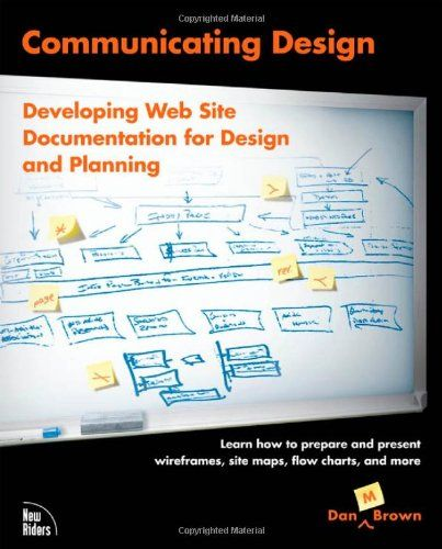 Communicating Design: Developing Web Site Documentation for Design and Planning byDan M. Brown Internet Site, Digital Design, Web Design,  Website, Development Web, Web Site, Dan Brown, Site Documents, Communication Design