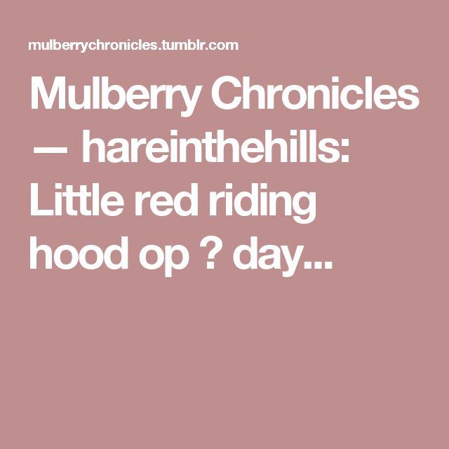 Mulberry Chronicles — hareinthehills:   Little red riding hood op 💟 day...