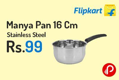 Flipkart is offering 70% off on Manya Pan 16 Cm Stainless Steel Just Rs.99 Only. 1.3 L Capacity.   http://www.paisebachaoindia.com/manya-pan-16-cm-stainless-steel-just-rs-99-only-flipkart/