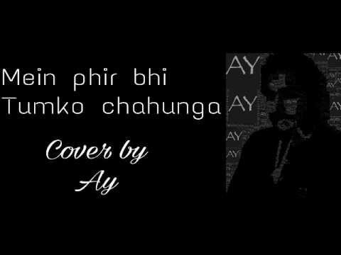 Mein phir bhi tumko   half girlfriend   cover by Ay