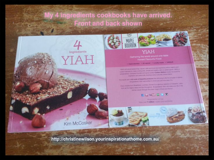 My 4 ingredients YIAH cookbooks have arrived. Can't show recipes or other pictures as this would breach contract between YIAH and author. You can order direct from me via my site below or PM me to pay by bank deposit and I will order for you christinewilson.yourinspirationathome.com.au