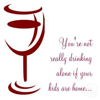 wine: Wine Humor, Laughing, Inspiration Wine, Red Wine, Quote, Funny, So True, Drinks Alone, Kids