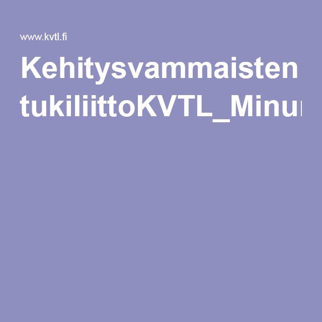 Kehitysvammaisten tukiliittoKVTL_Minun_elamani_iso_verkko.pdf