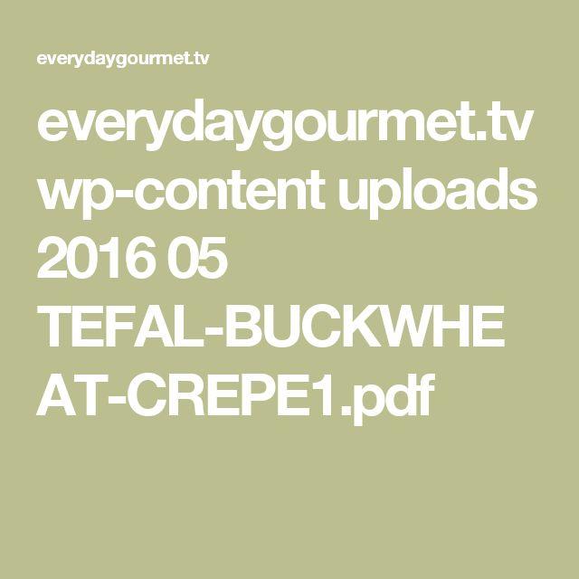everydaygourmet.tv wp-content uploads 2016 05 TEFAL-BUCKWHEAT-CREPE1.pdf
