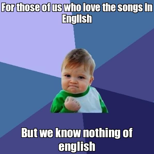 For those of us who love the songs in English But we know nothing of english - Success Kid | Generador de Rage Comics online | Editor de Rage Comics