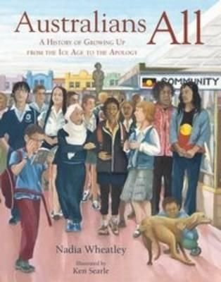 Australians All : A History of Growing Up from the Ice Age to the Apology - Nadia Wheatley