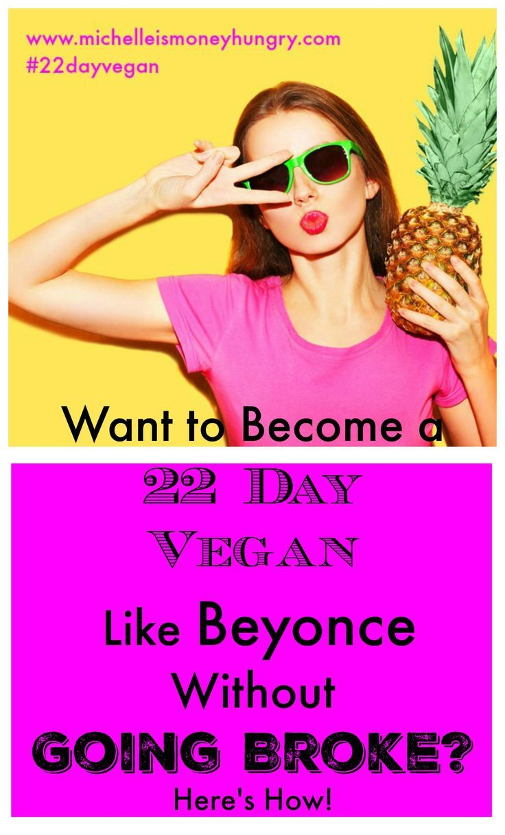 Want To Become A 22 Day Vegan Like Beyonce Without Going Broke Here S How Moneyhungry Vegan Challenge Beyonce Vegan Diet 22 Day Vegan Challenge