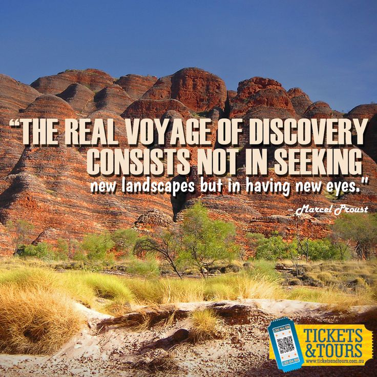 The real #voyage of discovery consists not in seeking new #landscapes but in having new eyes.  #TicketsandTours
