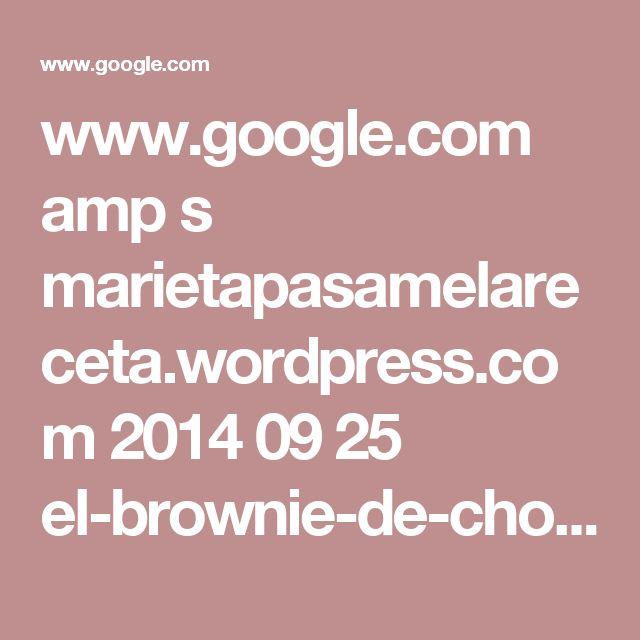www.google.com amp s marietapasamelareceta.wordpress.com 2014 09 25 el-brownie-de-chocolate-y-nueces-de-gloria amp