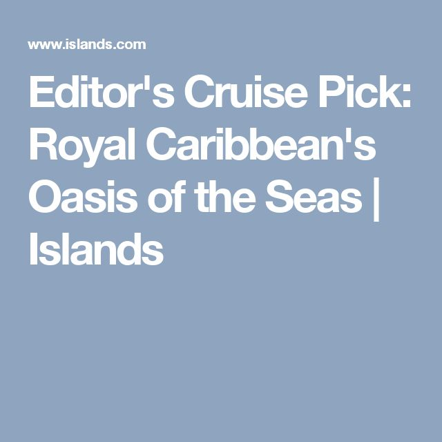 Editor's Cruise Pick: Royal Caribbean's Oasis of the Seas   Islands
