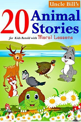 Only 99cents on Kindle A set of 20 popular animal stories (with moral lessons) for kids from Aesop's fables and the Panchatantra – retold in an interesting and humorous way for modern times, by Uncle Bill with small moral lessons and a little moral verse for each story.