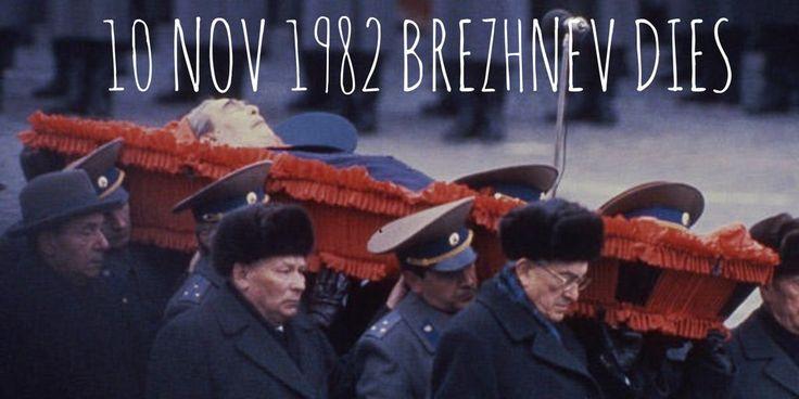 10 November 1982. Leonid Brezhnev dies