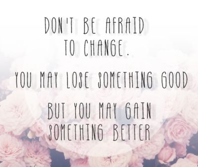 Don't be afraid to change. #quote
