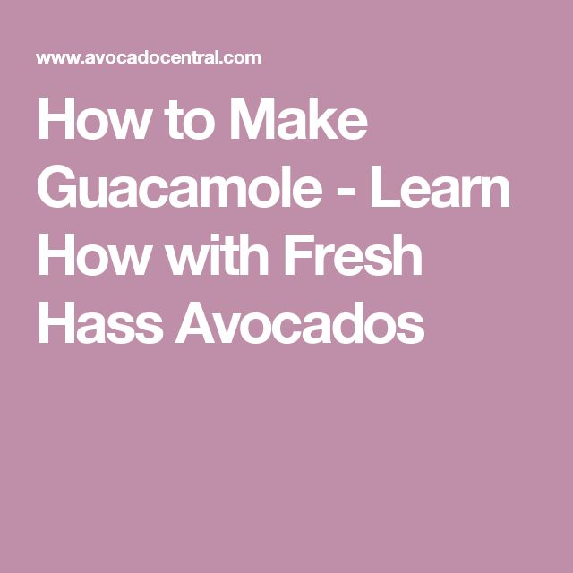 How to Make Guacamole - Learn How with Fresh Hass Avocados