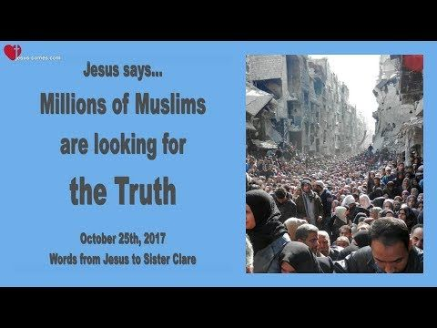 MILLIONS OF MUSLIMS ARE LOOKING FOR THE TRUTH ❤️ Love Letter from Jesus October 25, 2017 - YouTube