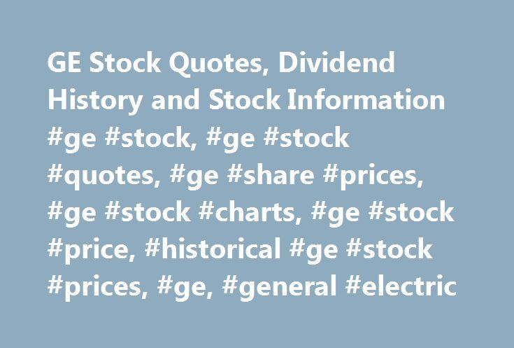 GE Stock Quotes, Dividend History and Stock Information #ge #stock, #ge #stock #quotes, #ge #share #prices, #ge #stock #charts, #ge #stock #price, #historical #ge #stock #prices, #ge, #general #electric http://invest.nef2.com/ge-stock-quotes-dividend-history-and-stock-information-ge-stock-ge-stock-quotes-ge-share-prices-ge-stock-charts-ge-stock-price-historical-ge-stock-prices-ge-general-electr/  What exchange do GE shares trade on and what is GE's ticker? Read More Close GE is listed on the…