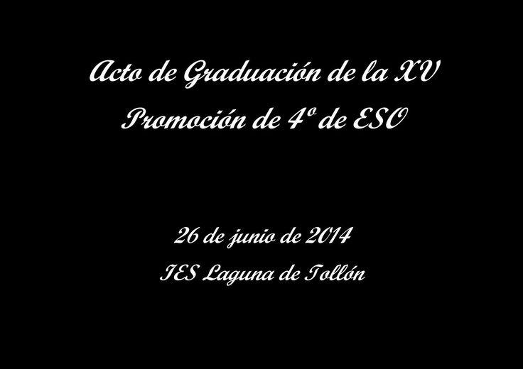 Álbum fotográfico acto de graduación de la xv promoción 4º de eso  Ceremonia de Graduación de la XV promoción de 4º de ESO IES Laguna de Tollón  26 de junio de 2014