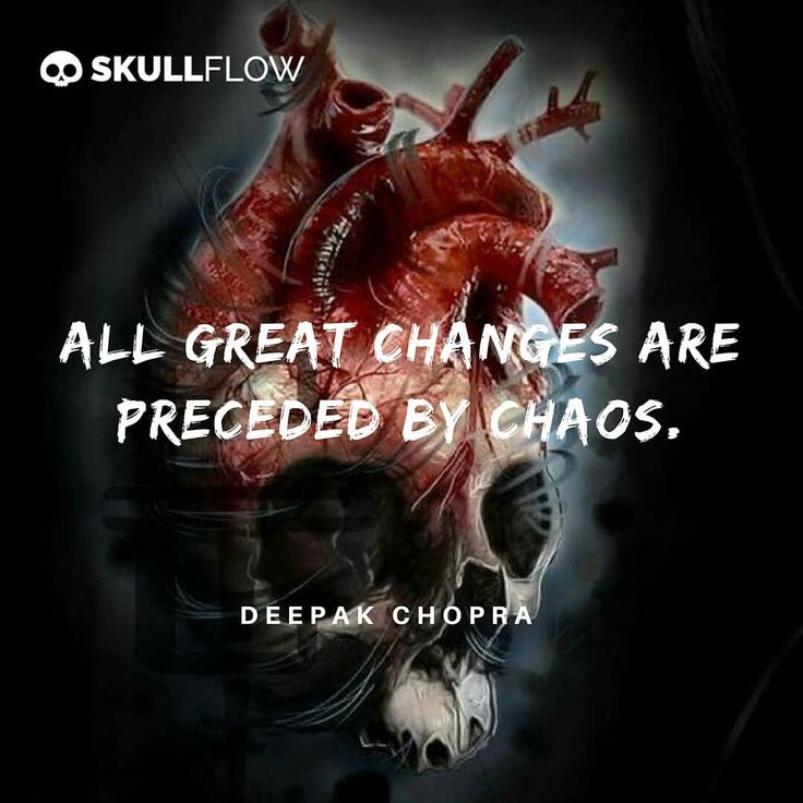 All Great Changes are Preceded by Chaos. ☠💀☠  - Deepak Chopra    #skull #skeleton #goth #gothic #Dailyquotes #DailyInspirations