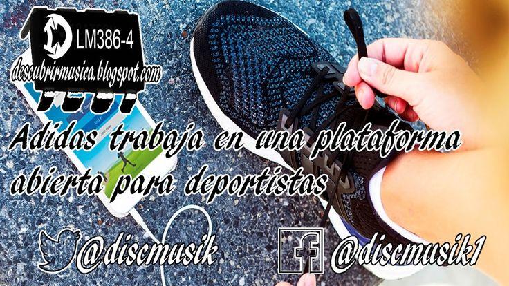 Visitanos en: www.descubrirmusica.blogspot.com Adidas trabaja en una plataforma (DLM386-4) unocero.com engadget.com