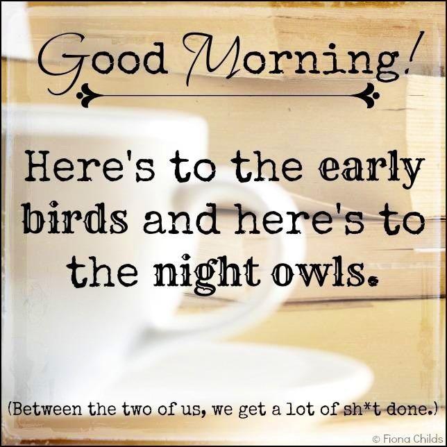 Good morning! quote via www.Facebook.com/FionaChilds