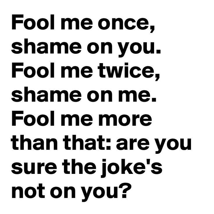 Me Twice Fool Me Once Fool