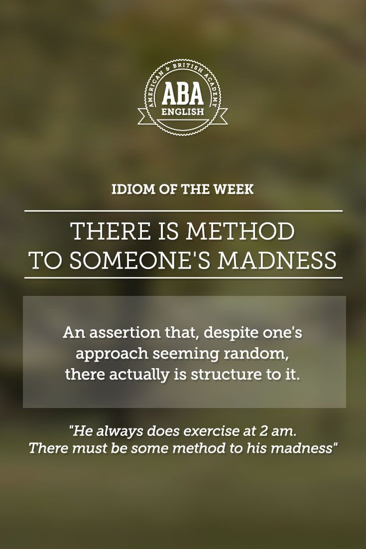 "English #idiom ""There is method to someone's madness"" is used to say that, despite one's approach seeming random, there actually is structure to it. #speakenglish"