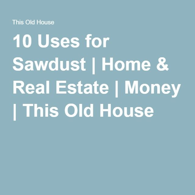 10 Uses for Sawdust | Home & Real Estate | Money | This Old House
