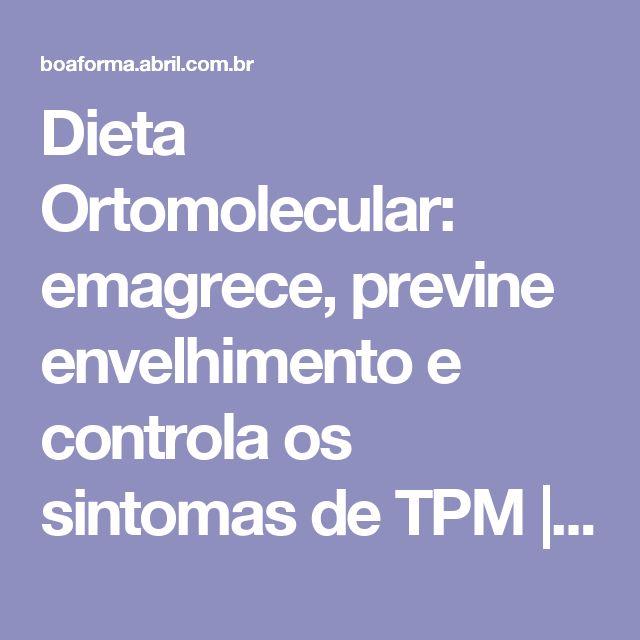 Dieta Ortomolecular: emagrece, previne envelhimento e controla os sintomas de TPM | BOA FORMA