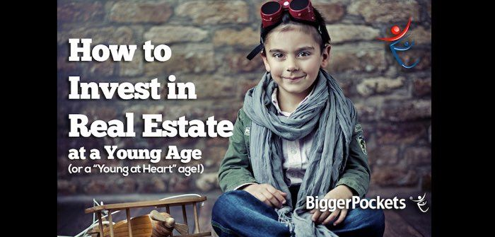 """How to Start Investing In Real Estate at a Young Age (or a """"Young at Heart"""" Age)"""