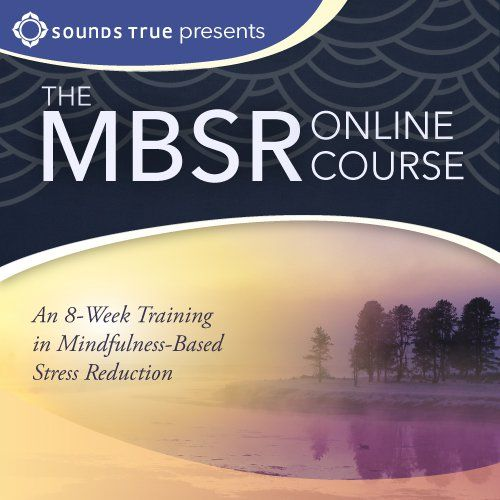Mindfulness Based Stress Reduction course - eight weeks to learn how to respond more effectively to stress, pain, and illness.