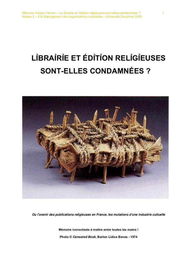 La librairie et l'édition religieuses sont-elles condamnées ? Master 2 – 434 Management des organisations culturelles – Université Dauphine 2008 - Calixte Vernier by Calixte VERNIER via slideshare