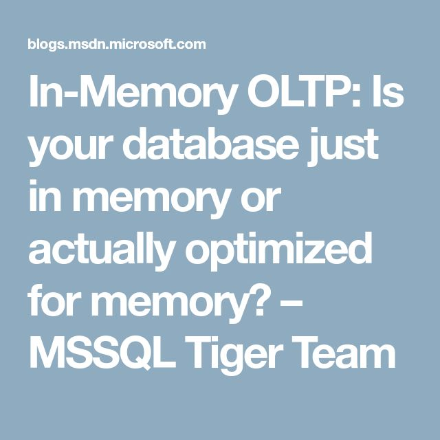 In-Memory OLTP: Is your database just in memory or actually optimized for memory? – MSSQL Tiger Team