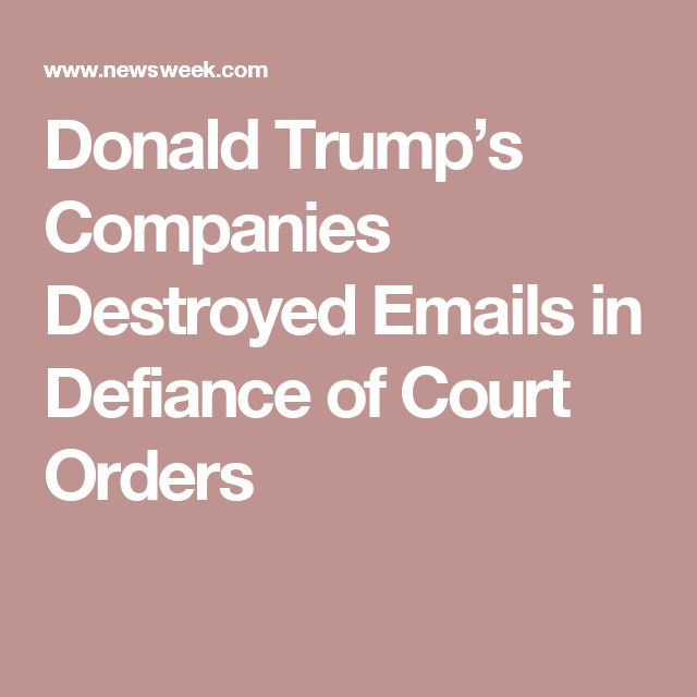 Donald Trump's Companies Destroyed Emails in Defiance of Court Orders
