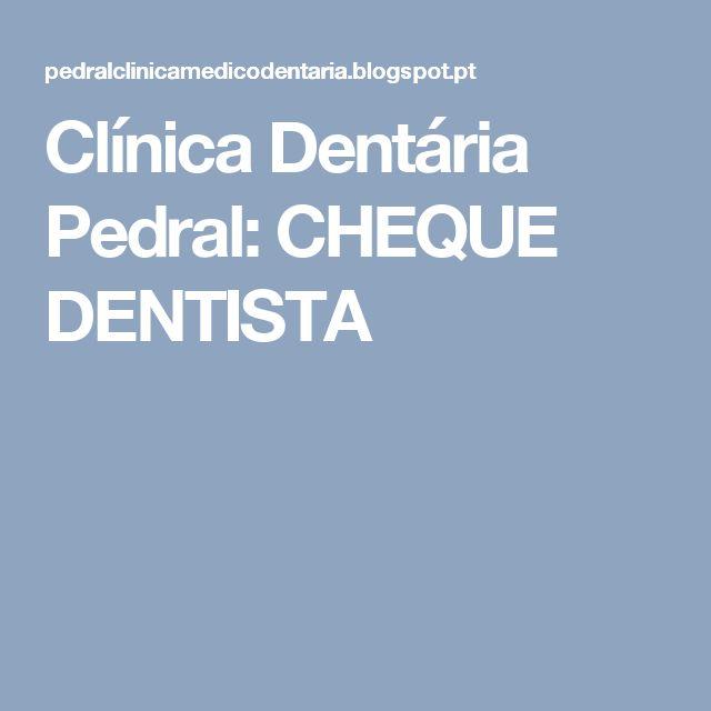 Clínica Dentária Pedral: CHEQUE DENTISTA