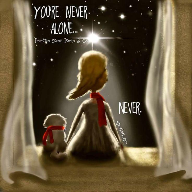 You're never alone...Never.  ~ Princess Sassy Pants & Co