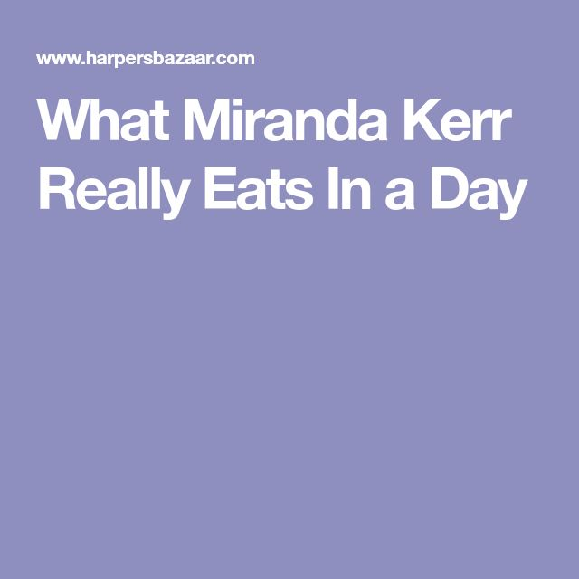 What Miranda Kerr Really Eats In a Day