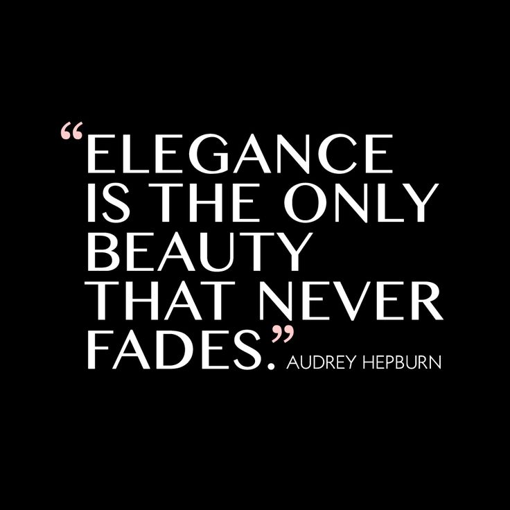 """""""Elegance is the only beauty that never fades."""" - Audrey Hepburn."""