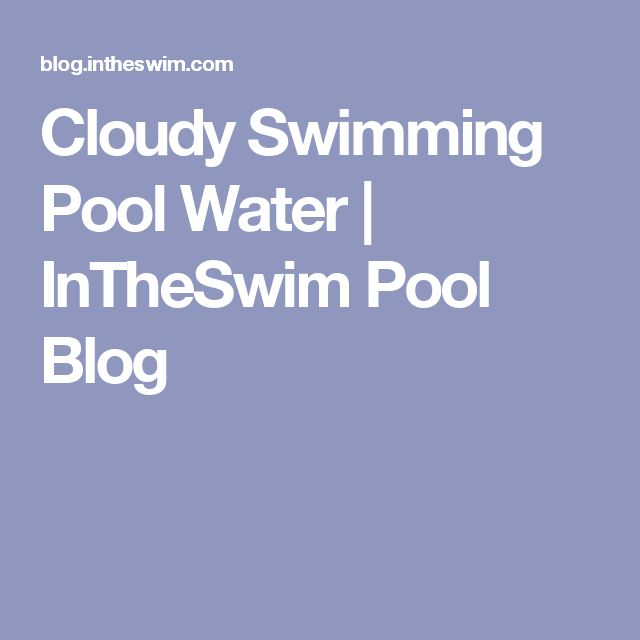 9 Best Pool Maintenance Images On Pinterest Cloudy Pool Water Pool Ideas And Swimming Pools