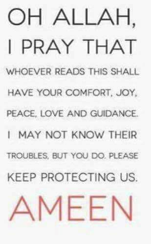 I pray for you all.    Ameen!