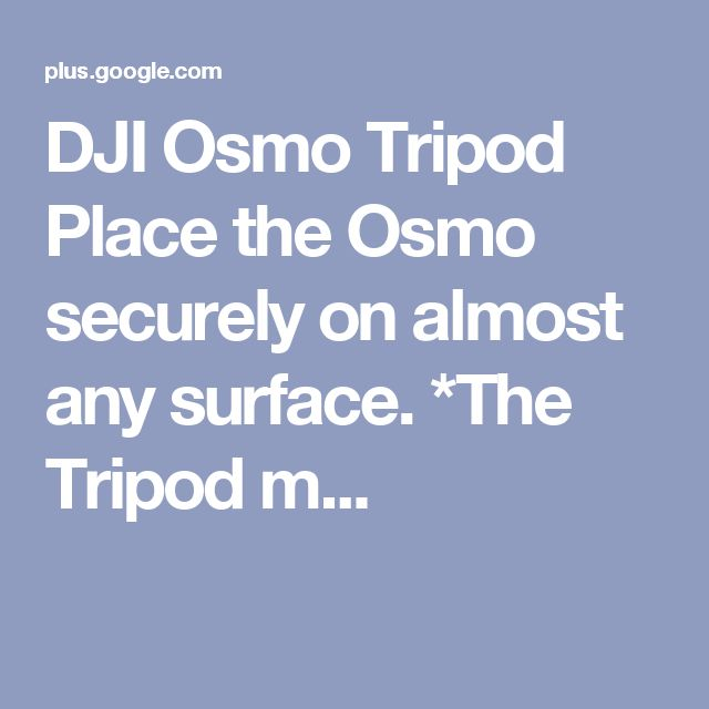 DJI Osmo Tripod Place the Osmo securely on almost any surface.  *The Tripod m...